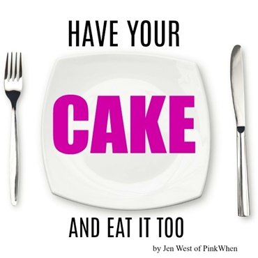 Have Your Cake & Eat It, Too!
